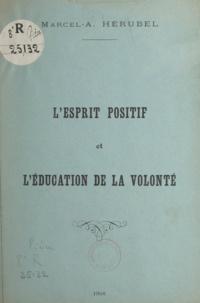 Marcel-Adolphe Hérubel - L'esprit positif et l'éducation de la volonté.