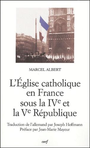 Marcel Albert - L'Eglise catholique en France sous la IVe et la Ve République.