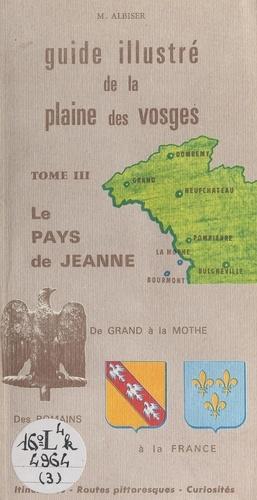 Guide illustré de la plaine des vosges (3). Le pays de Jeanne. De Grand à La Mothe. Des Romains à la France