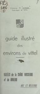 Marcel Albiser - Guide illustré des environs de Vittel (4). Vallées de la Saône vosgienne et du Mouzon - Art et histoire.
