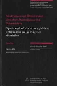 Marcel Alexander Niggli et Manon Jendly - Système pénal et discours publics - Entre justice câline et justice répressive.