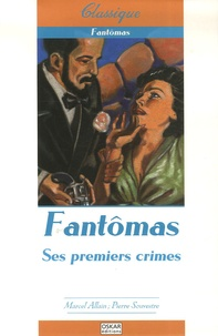 Marcel Allain et Pierre Souvestre - Fantômas Tome 1 : Ses premiers crimes.