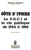 Marcel Amondji - Cote-d'ivoire - le p.d.c.i. et la vie politique de 1944 a 1985.