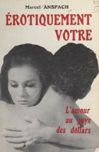Marcel Anspach - Eros - Ou L'amour aux pays des dollars.