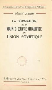Marcel Anstett et Daniel Villey - La formation de la main-d'œuvre qualifiée en Union soviétique de 1917 à 1954.