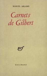 Marcel Arland - Carnets de Gilbert - Suivi de Carnets d'un personnage, Qui parle ? et de J'écoute.