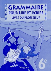 FRANCAIS 6EME GRAMMAIRE POUR LIRE ET ECRIRE. Livre du professeur.pdf