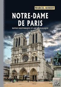 Marcel Aubert - Notre-Dame de Paris - Notice historique et archéologique.