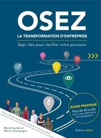 Marcel Auclair et Manon Champagne - OSEZ LA TRANSFORMATION D'ENTREPRISE - Sept clés pour clarifier votre parcours - Pour une exécution réussie de votre projet de transformation.