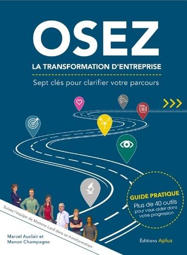OSEZ LA TRANSFORMATION D'ENTREPRISE - Sept clés pour clarifier votre parcours. Pour une exécution réussie de votre projet de transformation