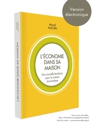 Marcel Aucoin - L'économie dans sa maison - Une nouvelle fondation pour la science économique.