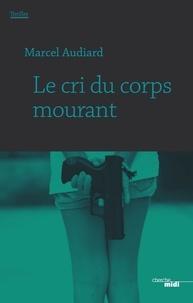 Marcel Audiard - Thriller  : Le cri du corps mourant - Extrait.