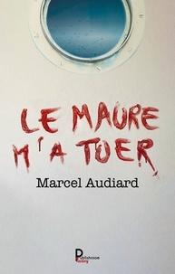 Marcel Audiard - Le Maure m'a tuer.