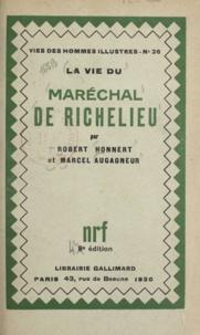 Marcel Augagneur et Robert Honnert - La vie du maréchal de Richelieu.