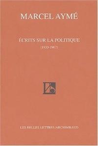 Marcel Aymé - Ecrits sur la politique (1933-1967).