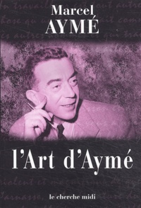 Marcel Aymé - L'art d'Aymé.