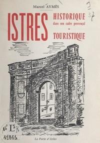 Marcel Aymès et E. Aquaron - Istres historique, dans son cadre provençal - Istres touristique, son folklore.