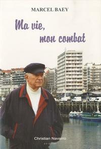 Marcel Baey - Ma vie, mon combat.