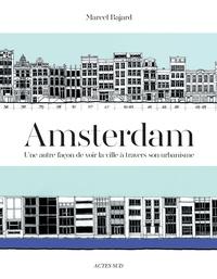 Marcel Bajard - Amsterdam - Une autre façon de voir la ville à travers son urbanisme.
