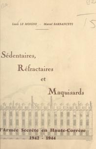 Marcel Barbanceys et Louis Le Moigne - Sédentaires, réfractaires et maquisards - L'armée secrète en Haute-Corrèze : 1942-1944.