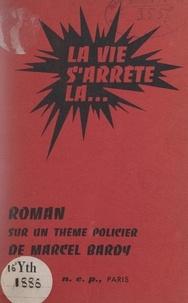Marcel Bardy - La vie s'arrête là....