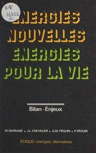 Marcel Barrabe et Jean-Luc Chevalier - Énergies nouvelles, énergies pour la vie - Bilan, enjeux.