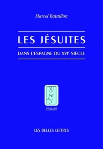 Marcel Bataillon - Les jésuites dans l'Espagne du XVIe siècle.