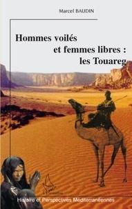 Marcel Baudin - Hommes voilés et femmes libres : les Touareg.