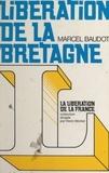 Marcel Baudot et Charles-Louis Foulon - Libération de la Bretagne.