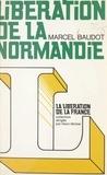 Marcel Baudot et Henri Michel - Libération de la Normandie.