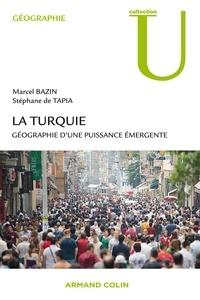 Marcel Bazin et Stéphane De Tapia - La Turquie - Géographie d'une puissance émergente.