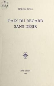 Marcel Béalu - Paix du regard sans désir.