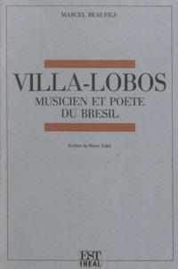 Marcel Beaufils - Villa-Lobos - Musicien et poète du Brésil.