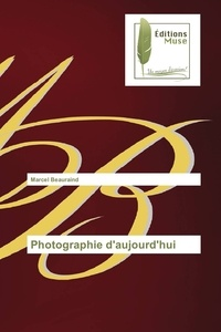 Marcel Beauraind - Photographie d'aujourd'hui.
