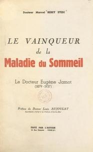 Marcel Bebey Eyidi et Louis Aujoulat - Le vainqueur de la maladie du sommeil : le Docteur Eugène Jamot, 1879-1937.