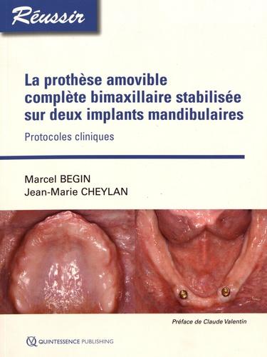 Marcel Begin et Jean-Marie Cheylan - La prothèse amovible complète bimaxillaire stabilisée sur deux implants mandibulaires - Protocoles cliniques.