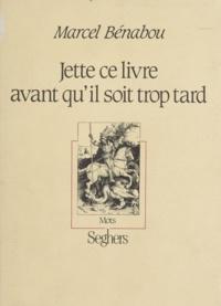 Marcel Bénabou - Jette ce livre avant qu'il soit trop tard.