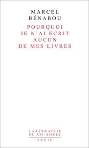 Marcel Bénabou - Pourquoi je n'ai écrit aucun de mes livres.