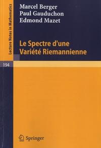 Marcel Berger et Paul Gauduchon - Le Spectre d'une Variété Riemannienne.