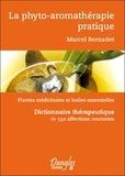Marcel Bernadet - la phyto-aromathérapie pratique - Usage thérapeutique des plantes médicinales et des huiles essentielles. Dictionnaire thérapeutique de 530 affections courantes.