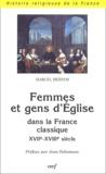 Marcel Bernos - Femmes et gens d'Eglise dans la France classique, XVIIème-XVIIIème siècle.