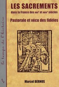 Marcel Bernos - Histoire et sacrements dans la France des XVIIe et XVIIIe siècles - Pastorale et vécu des fidèles.