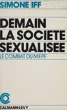 Marcel Besse et Simone Iff - Demain, la société sexualisée - Le combat du Mouvement Français pour le Planning Familial.