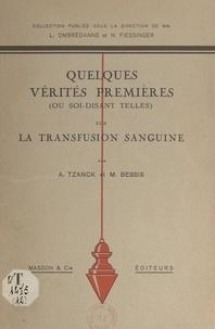 Marcel Bessis et Arnault Tzanck - Quelques vérités premières, ou soi-disant telles, sur la transfusion sanguine.