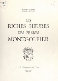 Marcel Bétinas et Georges Renaude - Les riches heures des frères Montgolfier.