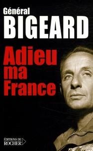 Marcel Bigeard - Adieu ma France.