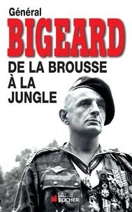 Marcel Bigeard - De la brousse à la jungle.