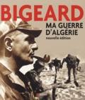 Marcel Bigeard - Ma guerre d'Algérie.
