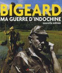 Marcel Bigeard - Ma Guerre d'Indochine.