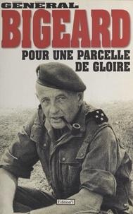 Marcel Bigeard - Pour une parcelle de gloire.